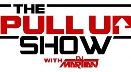 The Premiere Episode Of The Pull Up Show With DJ Martian